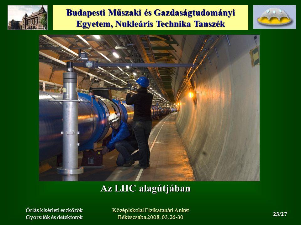 Budapesti Műszaki és Gazdaságtudományi Egyetem, Nukleáris Technika Tanszék 23/27 Óriás kísérleti eszközök Gyorsítók és detektorok Középiskolai Fizikatanári Ankét Békéscsaba 2008.
