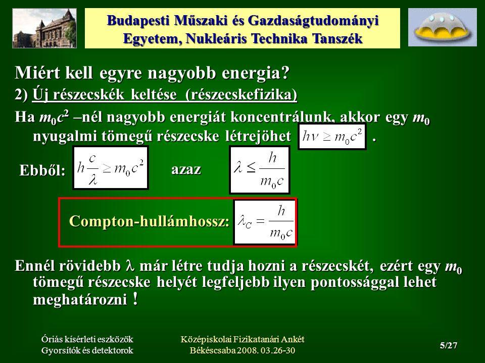 Budapesti Műszaki és Gazdaságtudományi Egyetem, Nukleáris Technika Tanszék 5/27 Óriás kísérleti eszközök Gyorsítók és detektorok Középiskolai Fizikatanári Ankét Békéscsaba 2008.