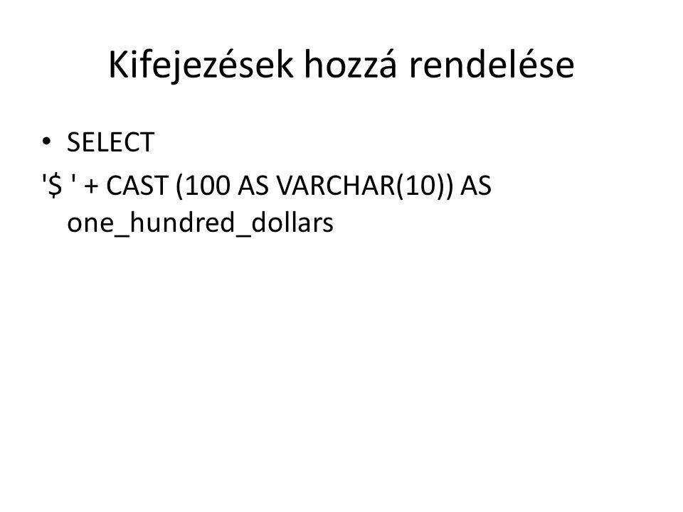 Kifejezések hozzá rendelése SELECT $ + CAST (100 AS VARCHAR(10)) AS one_hundred_dollars