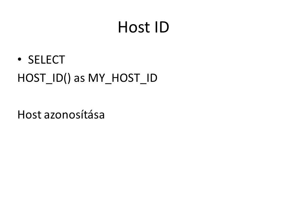 Host ID SELECT HOST_ID() as MY_HOST_ID Host azonosítása