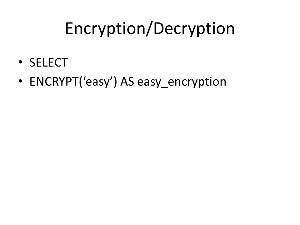 Encryption/Decryption SELECT ENCRYPT('easy') AS easy_encryption