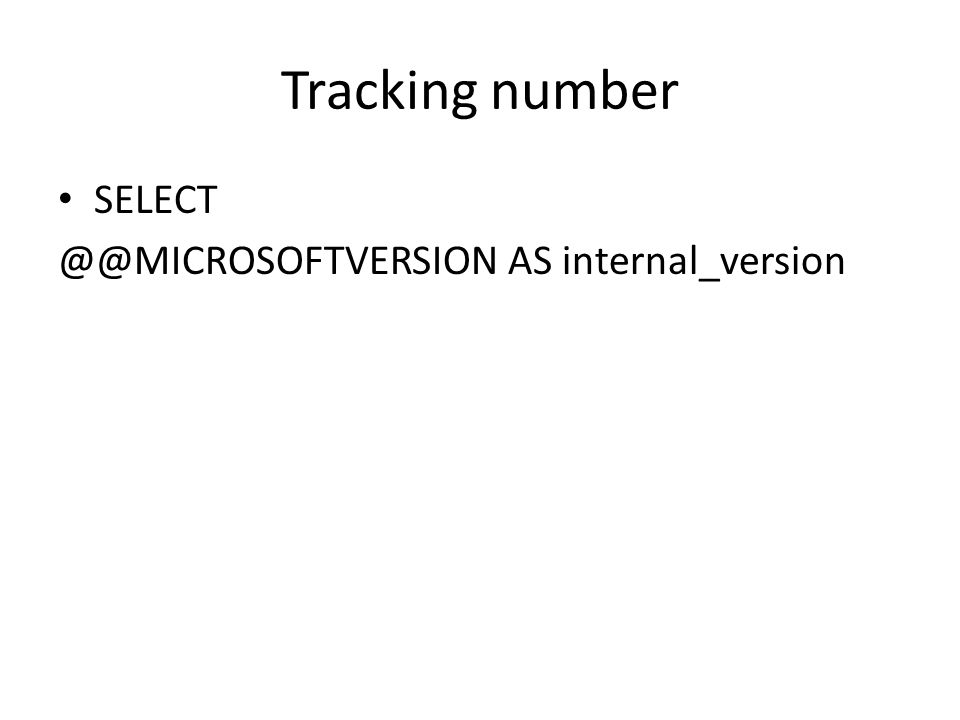 Tracking number SELECT @@MICROSOFTVERSION AS internal_version