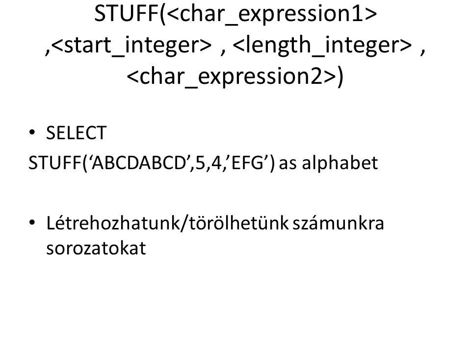 STUFF(,,, ) SELECT STUFF('ABCDABCD',5,4,'EFG') as alphabet Létrehozhatunk/törölhetünk számunkra sorozatokat