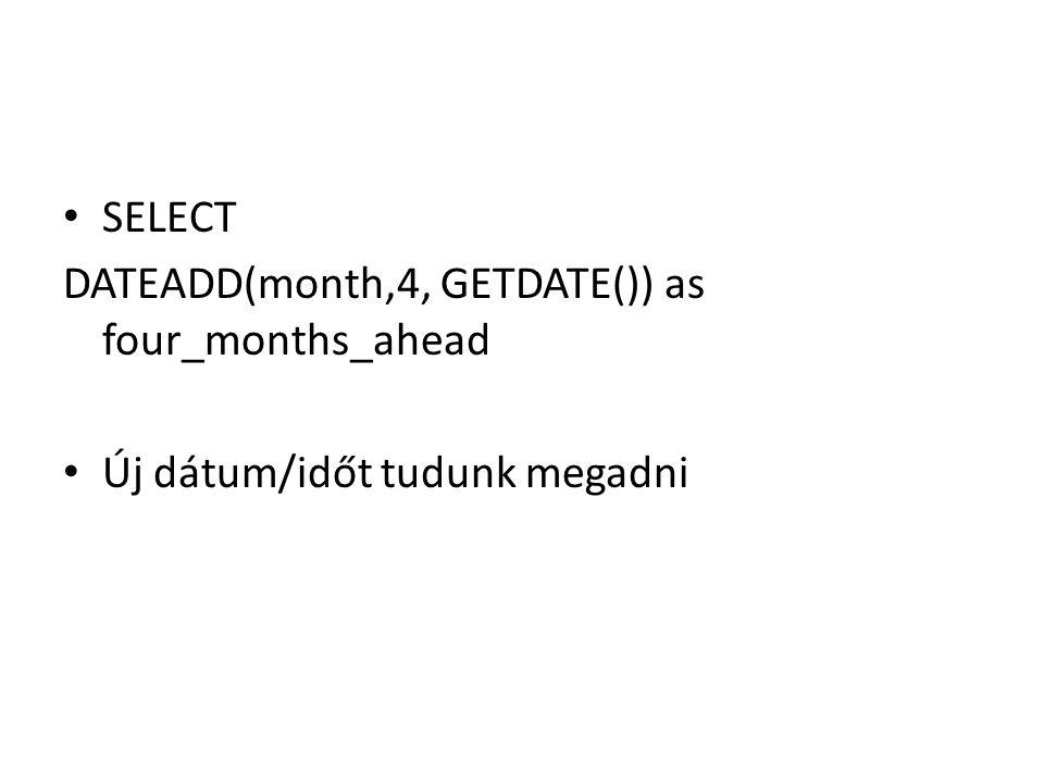 SELECT DATEADD(month,4, GETDATE()) as four_months_ahead Új dátum/időt tudunk megadni