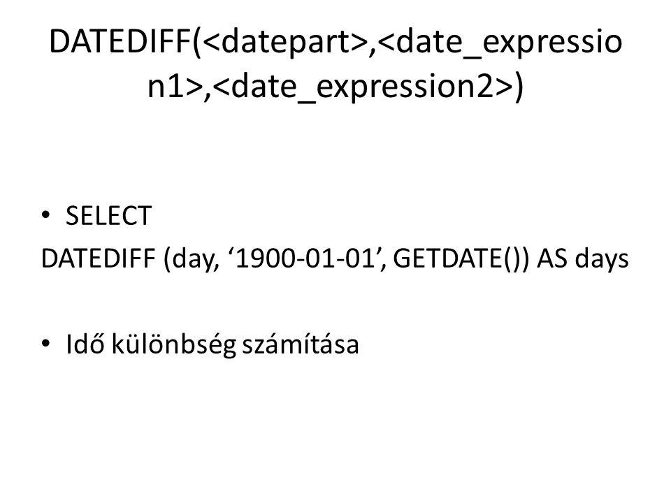 DATEDIFF(,, ) SELECT DATEDIFF (day, '1900-01-01', GETDATE()) AS days Idő különbség számítása