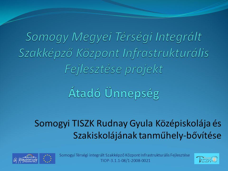 Somogyi TISZK Rudnay Gyula Középiskolája és Szakiskolájának tanműhely-bővítése Somogyi Térségi integrált Szakképző Központ Infrastrukturális Fejlesztése TIOP-3.1.1-08/1-2008-0021