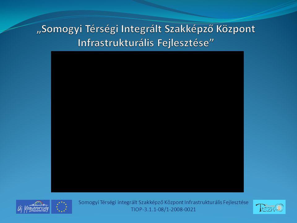 Somogyi Térségi integrált Szakképző Központ Infrastrukturális Fejlesztése TIOP-3.1.1-08/1-2008-0021