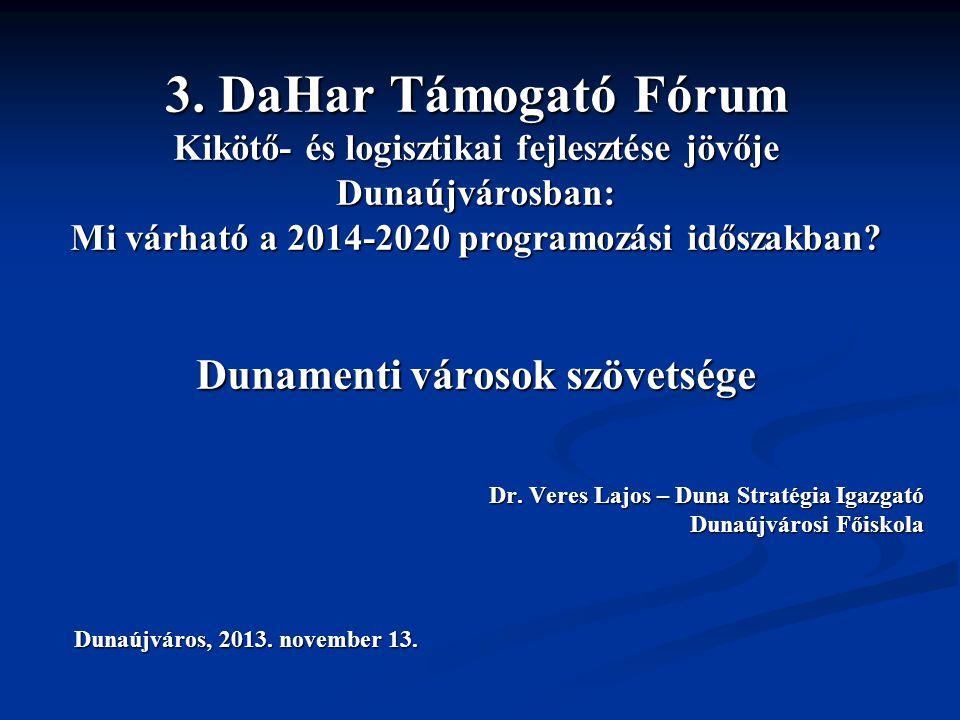 3. DaHar Támogató Fórum Kikötő- és logisztikai fejlesztése jövője Dunaújvárosban: Mi várható a 2014-2020 programozási időszakban? Dunamenti városok sz