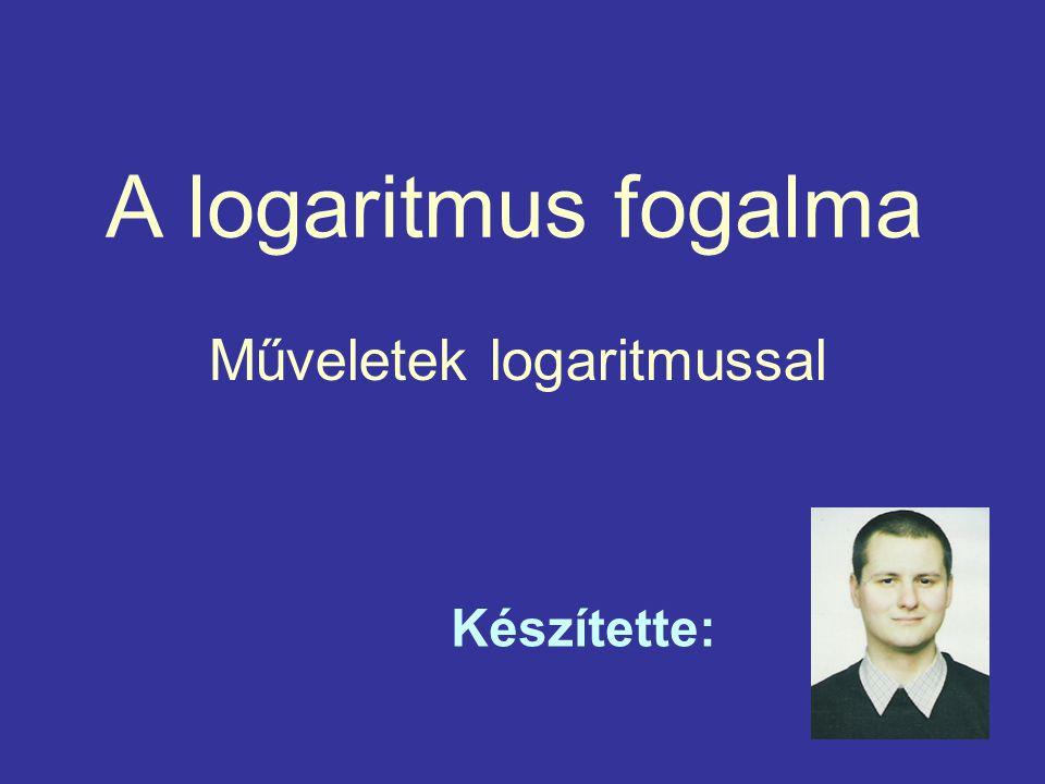 2 A logaritmus fogalma A b szám a alapú logaritmusa az a kitevő, amelyre a-t emelve b-t kapunk, ahol : Jele: Az a-t a logaritmus alapjának, A b-t a logaritmus numeruszának szoktuk elnevezni.