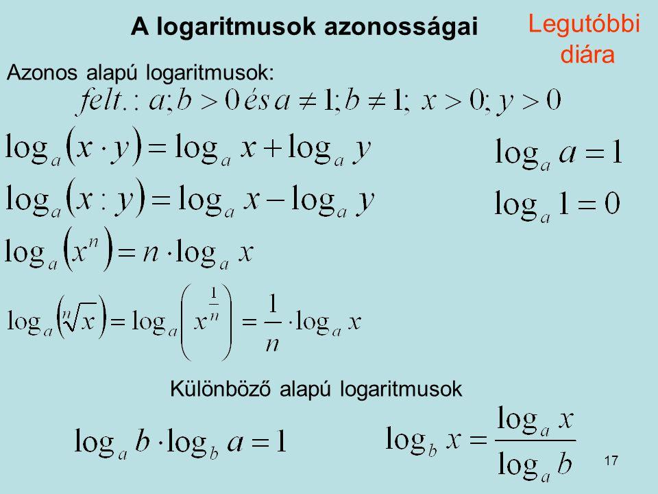 17 A logaritmusok azonosságai Azonos alapú logaritmusok: Különböző alapú logaritmusok Legutóbbi diára