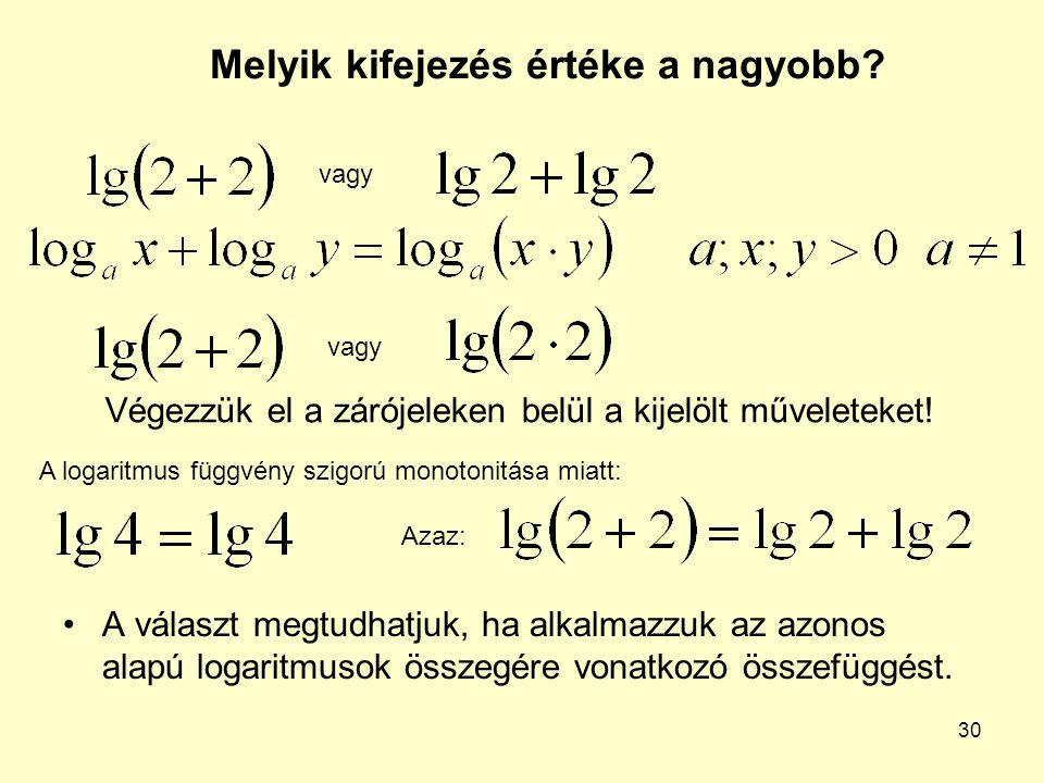 30 Melyik kifejezés értéke a nagyobb? A választ megtudhatjuk, ha alkalmazzuk az azonos alapú logaritmusok összegére vonatkozó összefüggést. vagy Végez