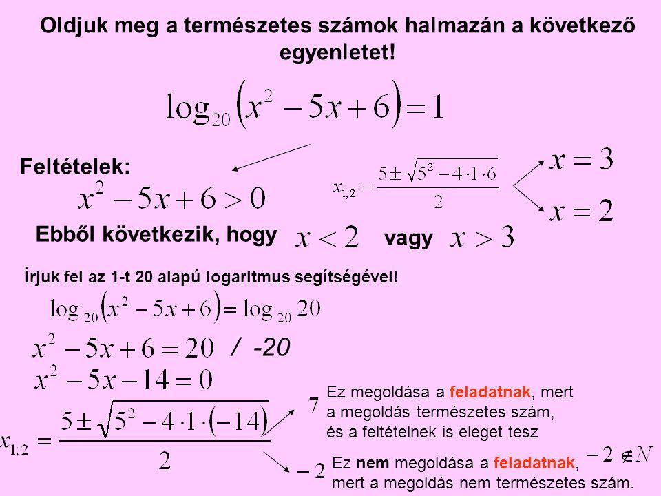 Oldjuk meg a természetes számok halmazán a következő egyenletet! Ebből következik, hogy Feltételek: vagy Írjuk fel az 1-t 20 alapú logaritmus segítség