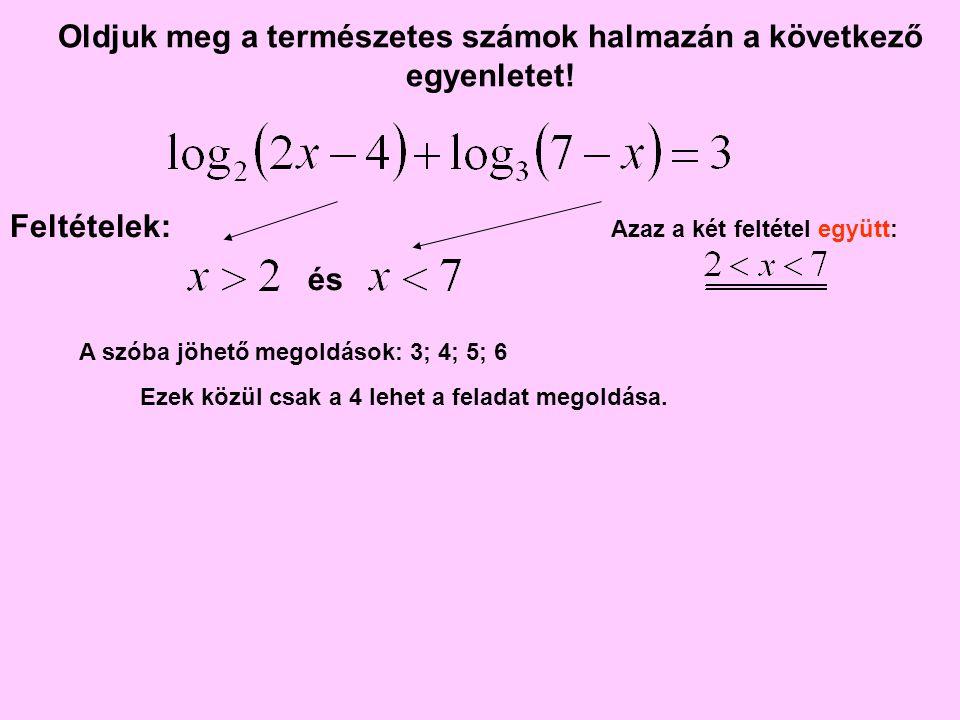 Oldjuk meg a természetes számok halmazán a következő egyenletet! és Azaz a két feltétel együtt: Feltételek: A szóba jöhető megoldások: 3; 4; 5; 6 Ezek