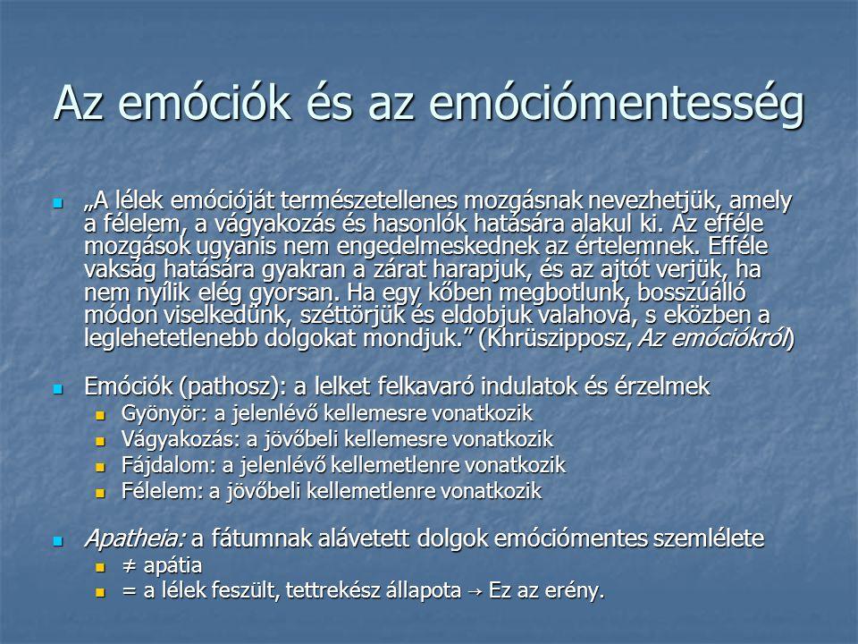 """Az emóciók és az emóciómentesség """"A lélek emócióját természetellenes mozgásnak nevezhetjük, amely a félelem, a vágyakozás és hasonlók hatására alakul ki."""