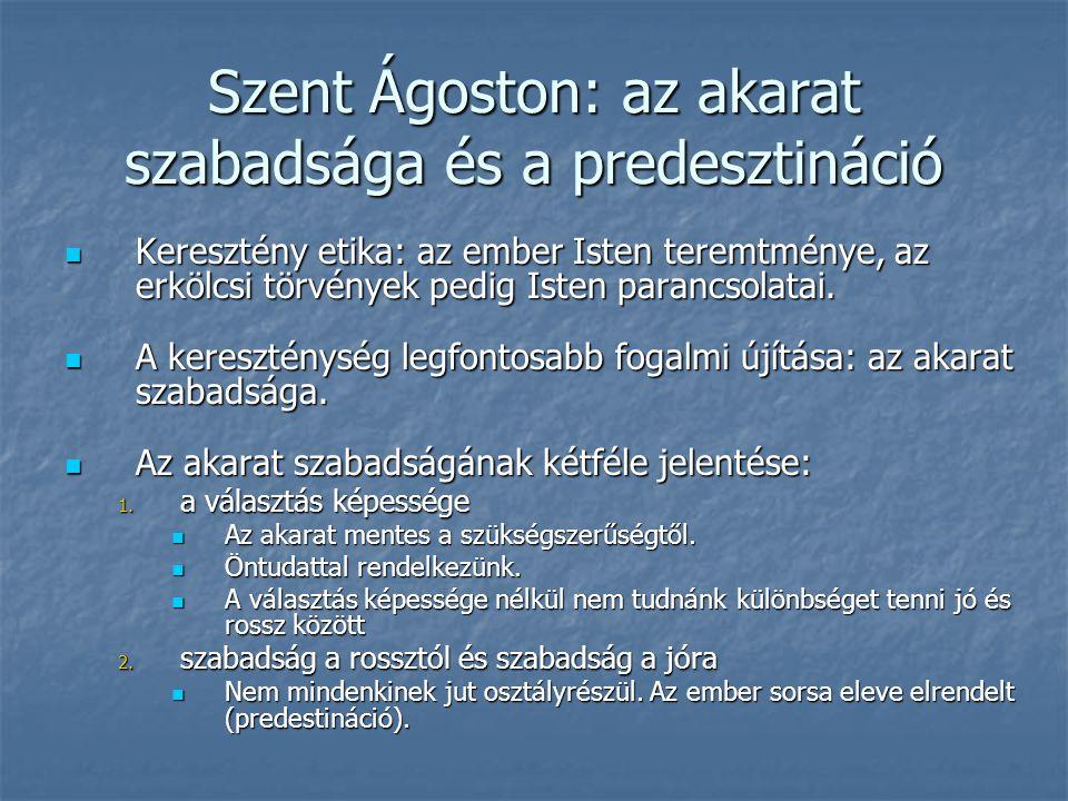 Szent Ágoston: az akarat szabadsága és a predesztináció Keresztény etika: az ember Isten teremtménye, az erkölcsi törvények pedig Isten parancsolatai.