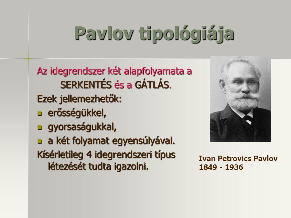 Pavlov tipológiája Az idegrendszer két alapfolyamata a SERKENTÉS és a GÁTLÁS. Ezek jellemezhetők: erősségükkel, erősségükkel, gyorsaságukkal, gyorsasá
