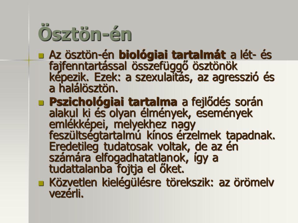 Ösztön-én Az ösztön-én biológiai tartalmát a lét- és fajfenntartással összefüggő ösztönök képezik. Ezek: a szexulaitás, az agresszió és a halálösztön.