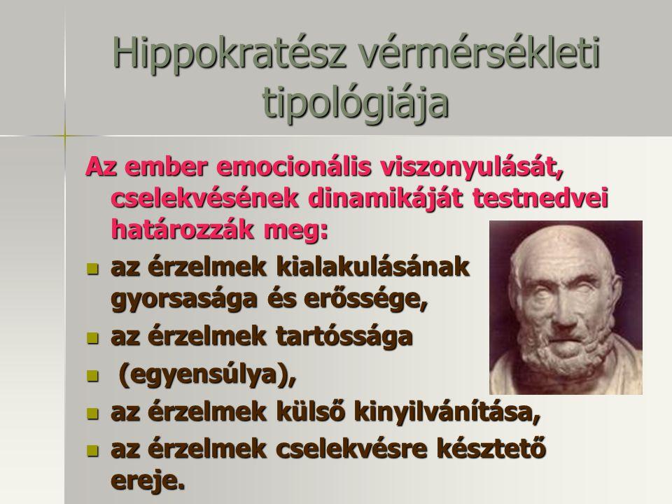 Hippokratész vérmérsékleti tipológiája Az ember emocionális viszonyulását, cselekvésének dinamikáját testnedvei határozzák meg: az érzelmek kialakulásának gyorsasága és erőssége, az érzelmek tartóssága ( (egyensúlya), az érzelmek külső kinyilvánítása, az érzelmek cselekvésre késztető ereje.