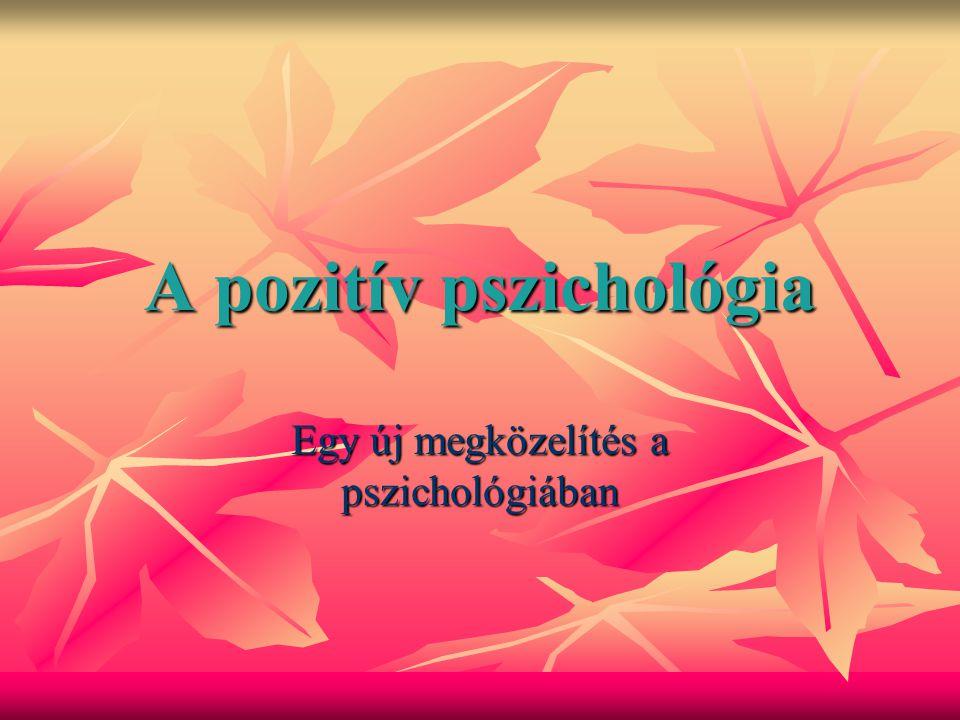 A pozitív pszichológia célja A pszichológia ne csak az élet rossz dolgainak kijavítására törekedjen, hanem a pozitív dolgok kialakítására, megőrzésére.
