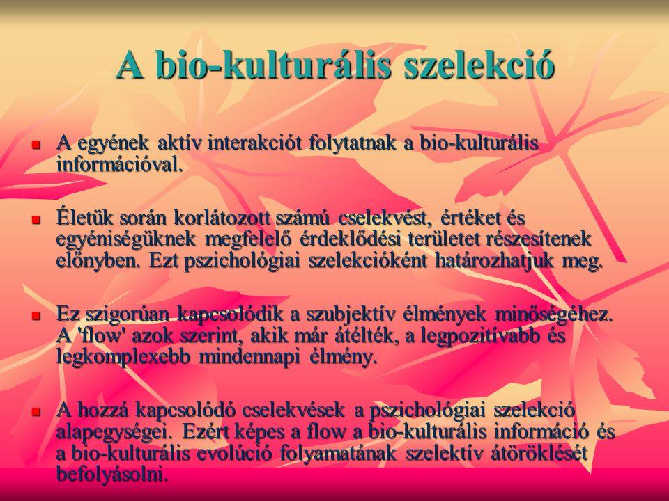 A bio-kulturális szelekció A egyének aktív interakciót folytatnak a bio-kulturális információval. A egyének aktív interakciót folytatnak a bio-kulturá