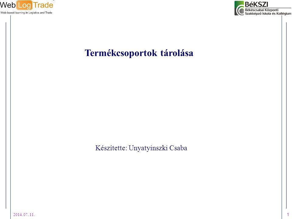 2014. 07. 11. 1 Termékcsoportok tárolása Készítette: Unyatyinszki Csaba