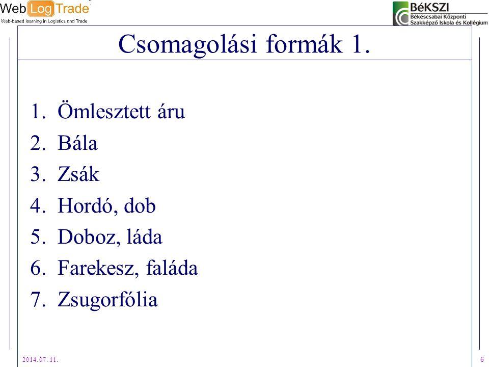 2014. 07. 11. 6 Csomagolási formák 1. 1.Ömlesztett áru 2.Bála 3.Zsák 4.Hordó, dob 5.Doboz, láda 6.Farekesz, faláda 7.Zsugorfólia