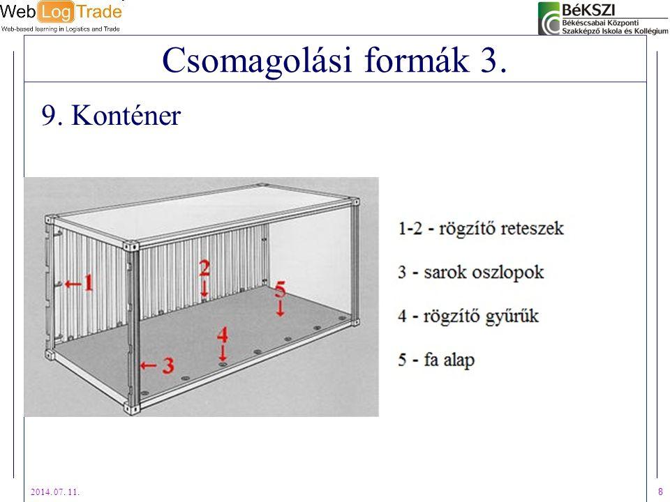 2014. 07. 11. 8 Csomagolási formák 3. 9. Konténer