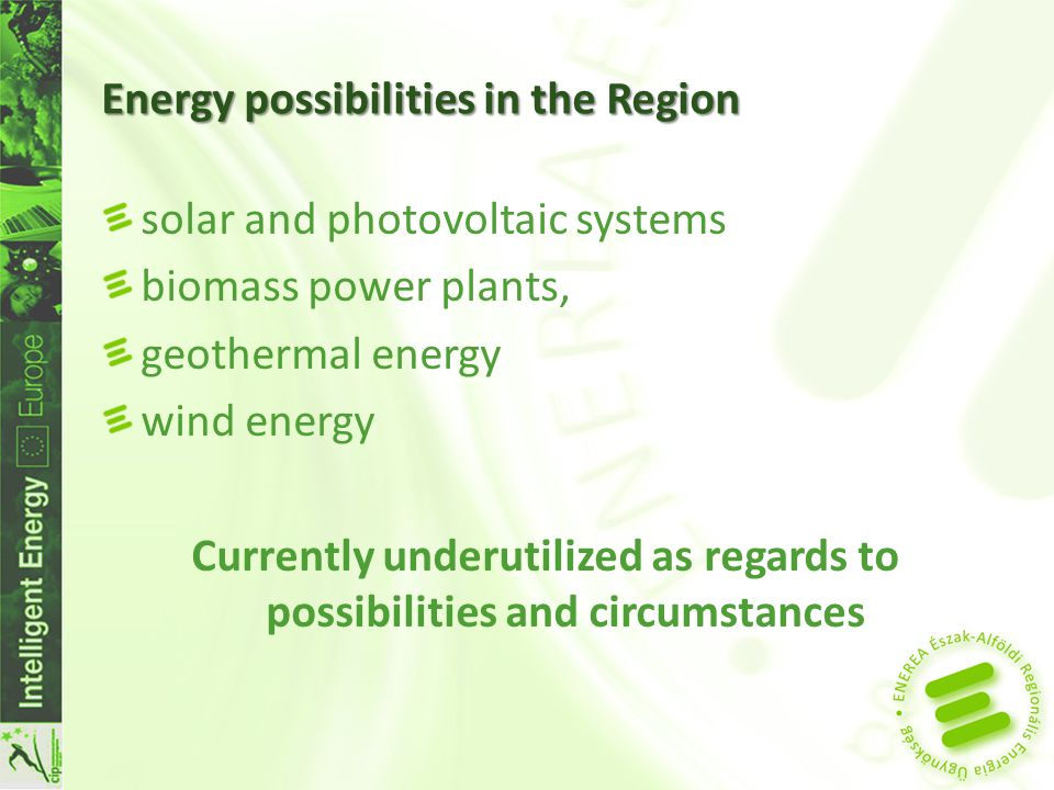 Energy possibilities in the Region solar and photovoltaic systems biomass power plants, geothermal energy wind energy Currently underutilized as regar