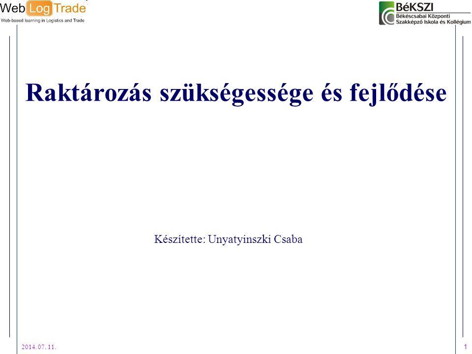 2014. 07. 11. 1 Raktározás szükségessége és fejlődése Készítette: Unyatyinszki Csaba