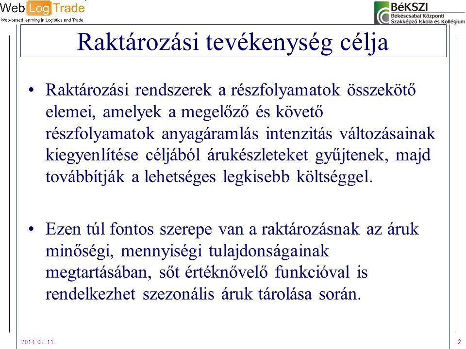 2014. 07. 11. 2 Raktározási tevékenység célja Raktározási rendszerek a részfolyamatok összekötő elemei, amelyek a megelőző és követő részfolyamatok an