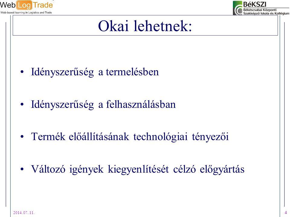 2014. 07. 11. 4 Okai lehetnek: Idényszerűség a termelésben Idényszerűség a felhasználásban Termék előállításának technológiai tényezői Változó igények