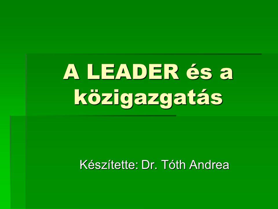 A LEADER és a közigazgatás Készítette: Dr. Tóth Andrea