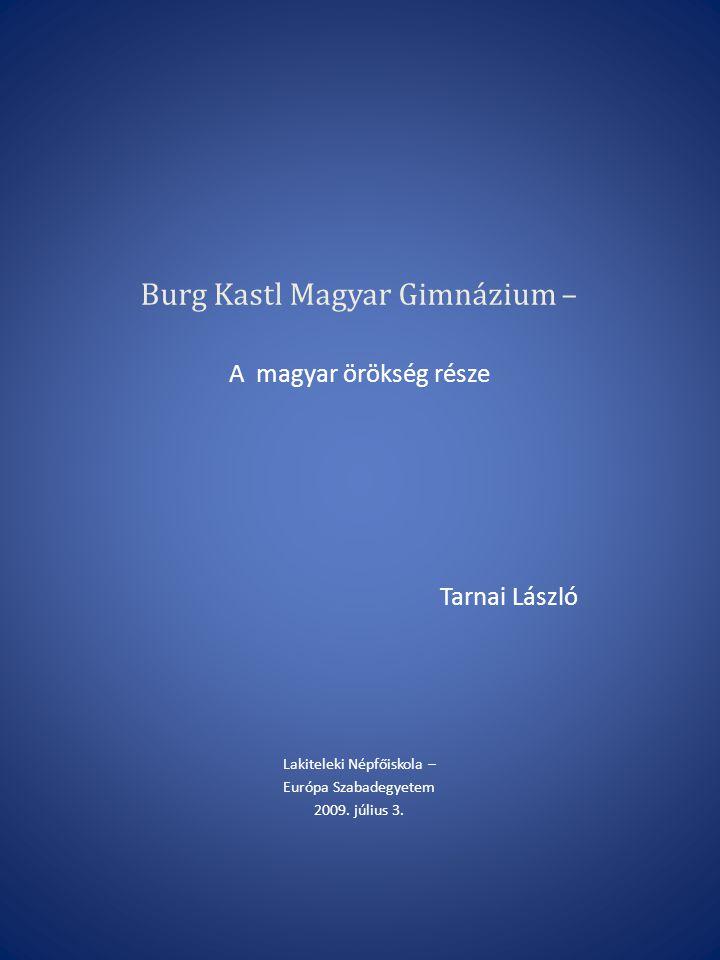 Burg Kastl Magyar Gimnázium – A magyar örökség része Tarnai László Lakiteleki Népfőiskola – Európa Szabadegyetem 2009.