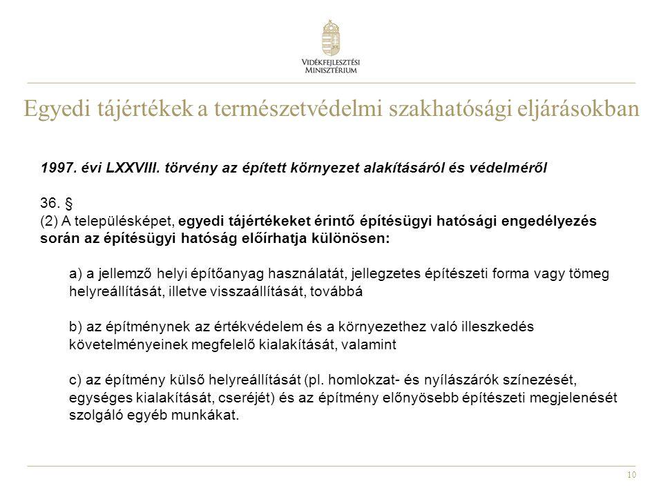 10 1997. évi LXXVIII. törvény az épített környezet alakításáról és védelméről 36. § (2) A településképet, egyedi tájértékeket érintő építésügyi hatósá