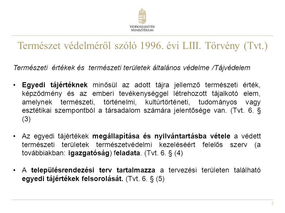 2 Természet védelméről szóló 1996. évi LIII. Törvény (Tvt.) Természeti értékek és természeti területek általános védelme /Tájvédelem Egyedi tájértékne