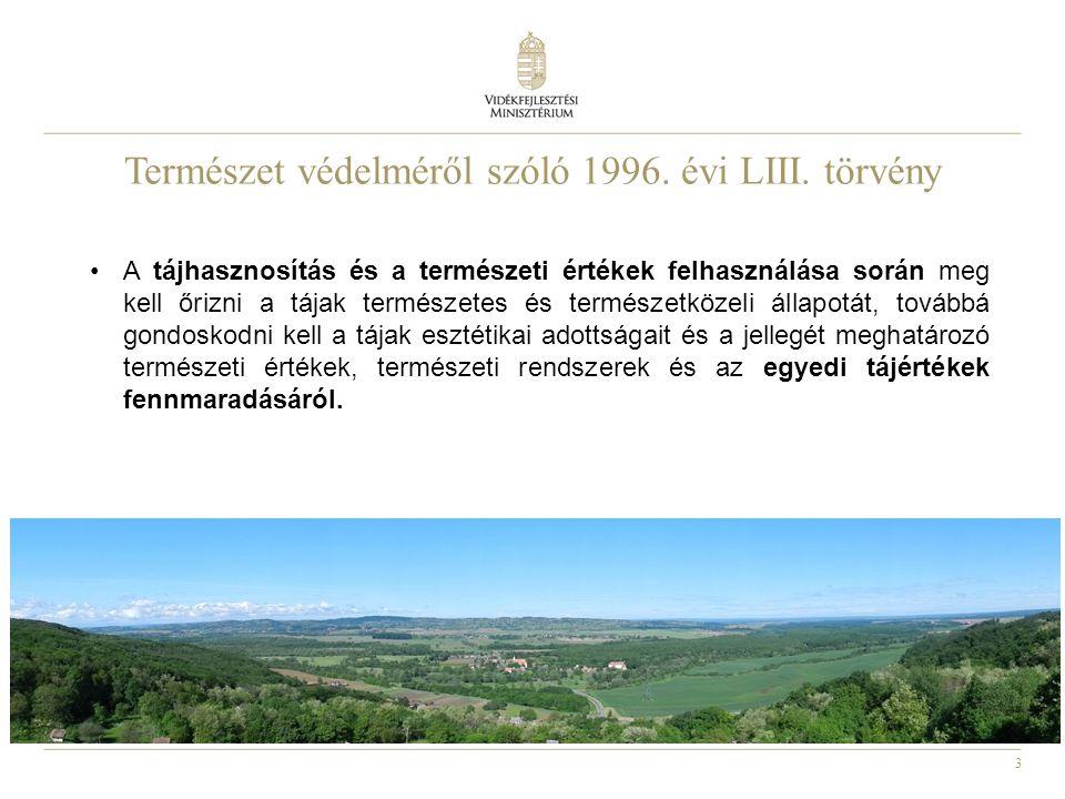 3 Természet védelméről szóló 1996. évi LIII. törvény A tájhasznosítás és a természeti értékek felhasználása során meg kell őrizni a tájak természetes