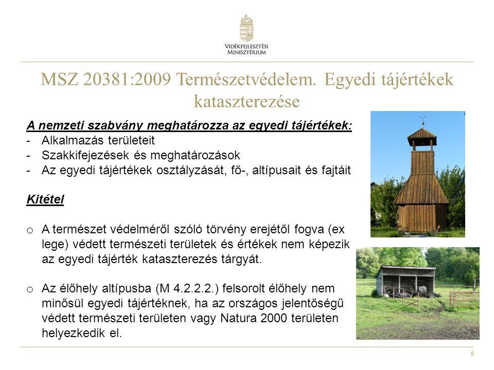 6 MSZ 20381:2009 Természetvédelem. Egyedi tájértékek kataszterezése A nemzeti szabvány meghatározza az egyedi tájértékek: -Alkalmazás területeit -Szak