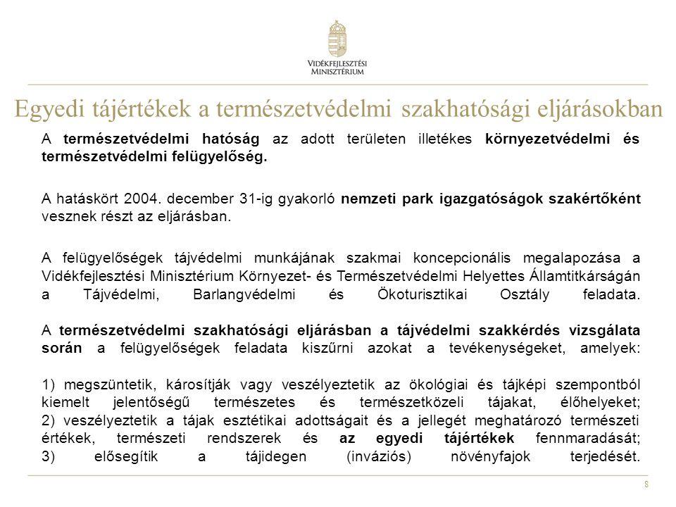 8 Egyedi tájértékek a természetvédelmi szakhatósági eljárásokban A természetvédelmi hatóság az adott területen illetékes környezetvédelmi és természet