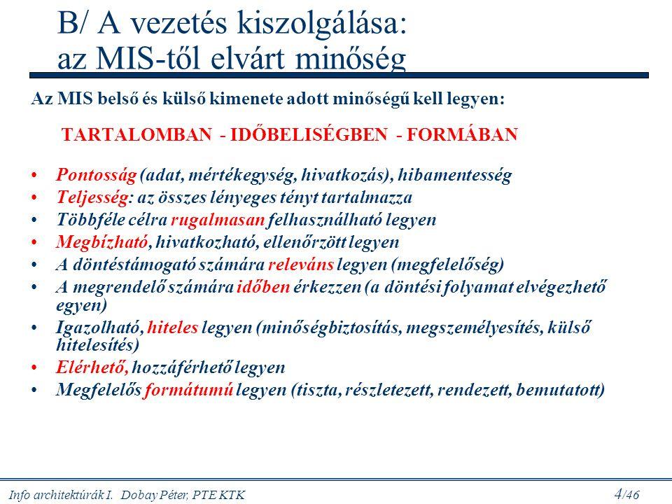 Info architektúrák I. Dobay Péter, PTE KTK 15 /46 Az adatbázis és az adattárház (Sidló Csaba)