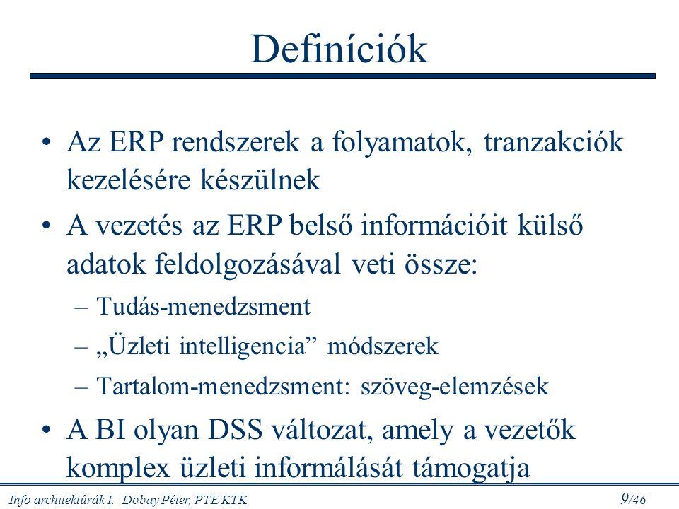 Info architektúrák I. Dobay Péter, PTE KTK 9 /46 Definíciók Az ERP rendszerek a folyamatok, tranzakciók kezelésére készülnek A vezetés az ERP belső in
