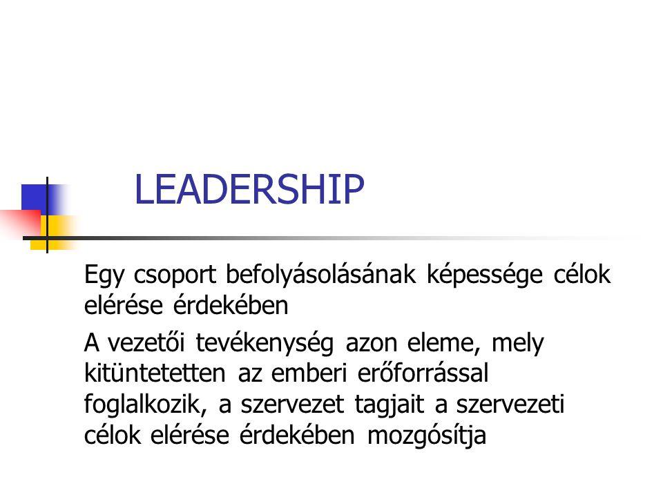 LEADERSHIP Egy csoport befolyásolásának képessége célok elérése érdekében A vezetői tevékenység azon eleme, mely kitüntetetten az emberi erőforrással