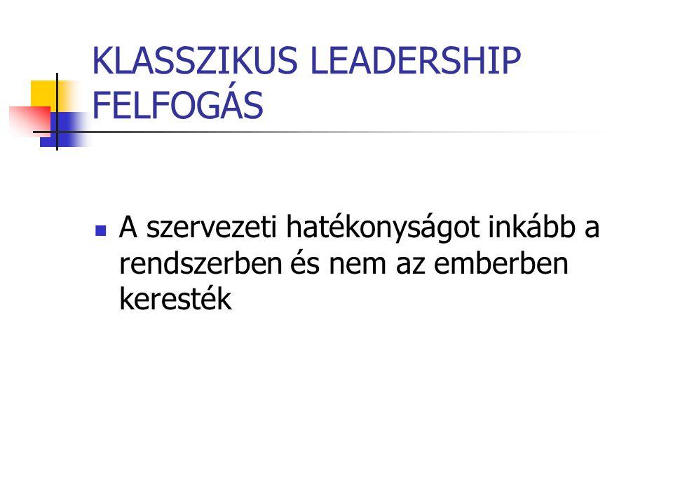 KLASSZIKUS LEADERSHIP FELFOGÁS A szervezeti hatékonyságot inkább a rendszerben és nem az emberben keresték