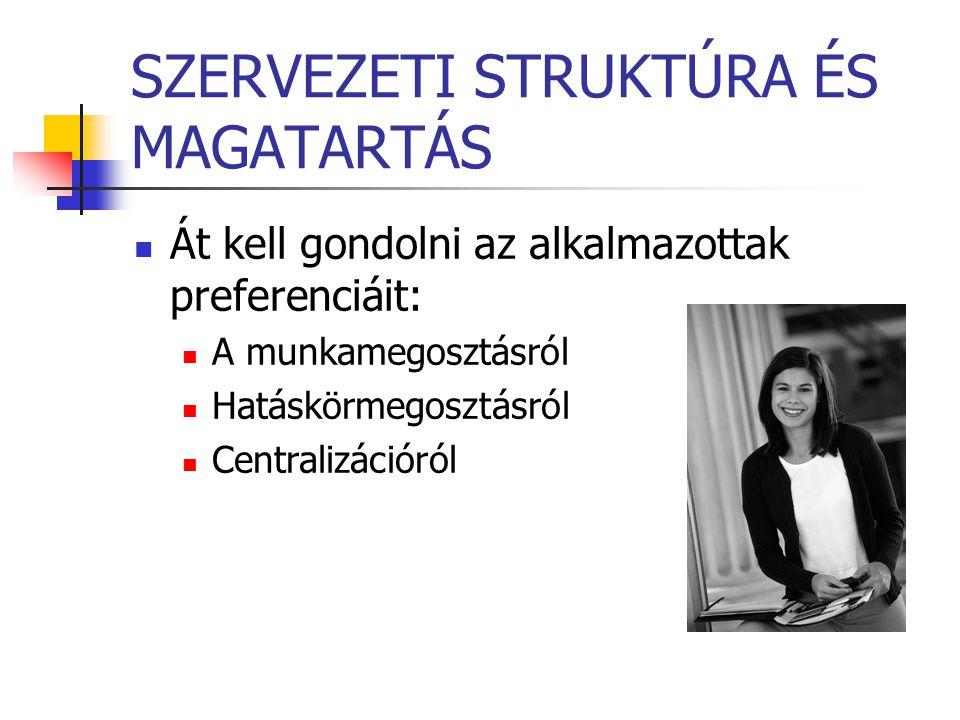 SZERVEZETI STRUKTÚRA ÉS MAGATARTÁS Át kell gondolni az alkalmazottak preferenciáit: A munkamegosztásról Hatáskörmegosztásról Centralizációról
