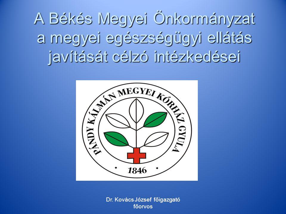 A Békés Megyei Önkormányzat a megyei egészségügyi ellátás javítását célzó intézkedései Dr. Kovács József főigazgató főorvos