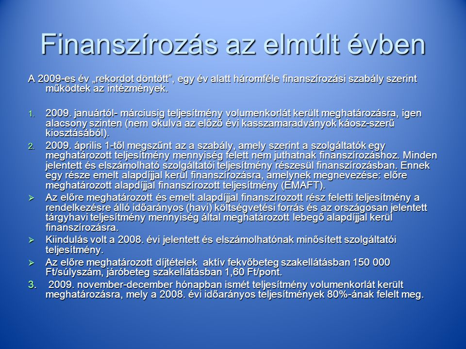 Finanszírozás 2010-ben  TVK 80%  + miniszteri tartalék alap, ebből fedezik pl.