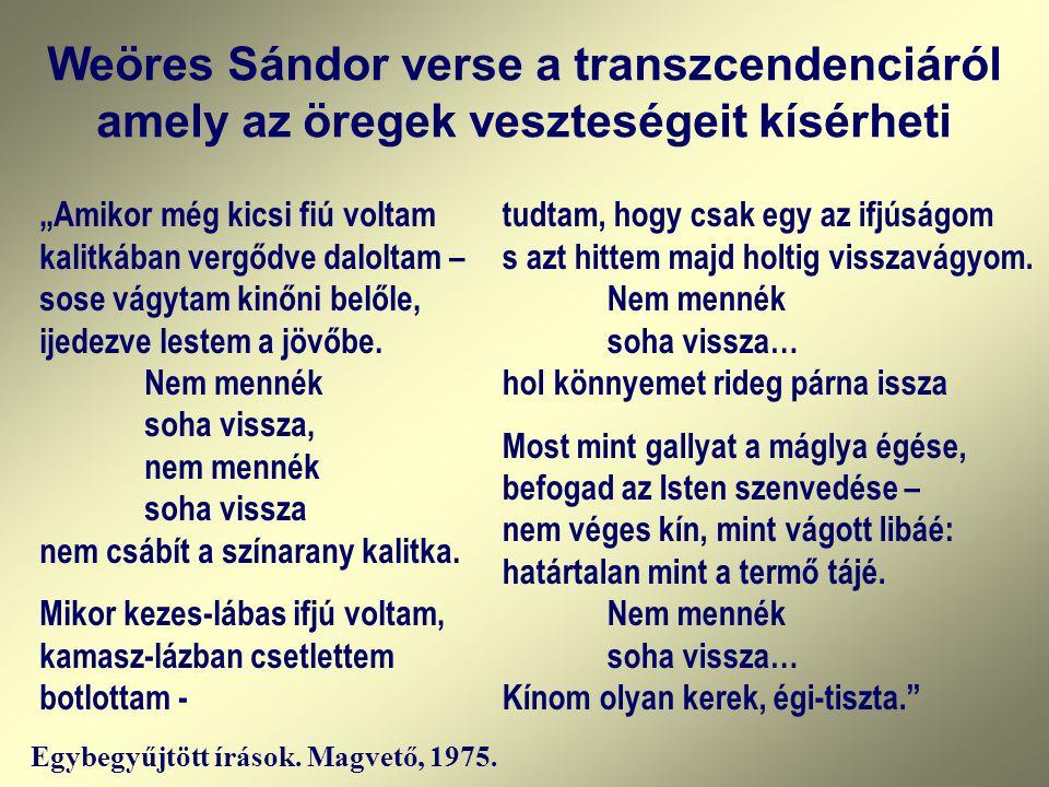 """Weöres Sándor verse a transzcendenciáról amely az öregek veszteségeit kísérheti """"Amikor még kicsi fiú voltam kalitkában vergődve daloltam – sose vágyt"""