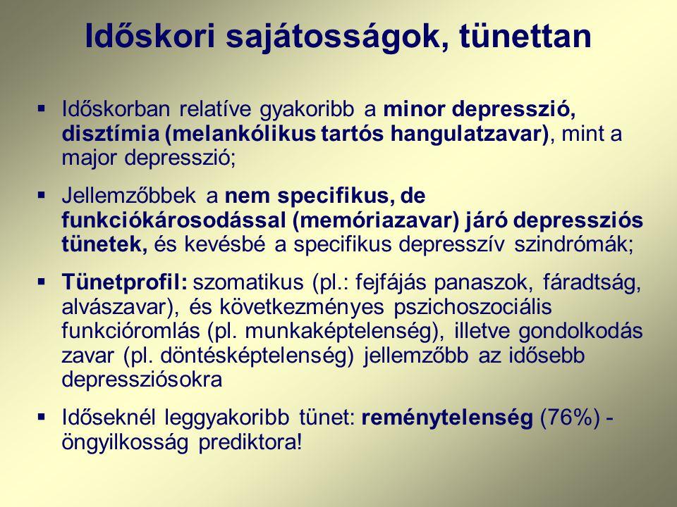 Időskori sajátosságok, tünettan  Időskorban relatíve gyakoribb a minor depresszió, disztímia (melankólikus tartós hangulatzavar), mint a major depresszió;  Jellemzőbbek a nem specifikus, de funkciókárosodással (memóriazavar) járó depressziós tünetek, és kevésbé a specifikus depresszív szindrómák;  Tünetprofil: szomatikus (pl.: fejfájás panaszok, fáradtság, alvászavar), és következményes pszichoszociális funkcióromlás (pl.