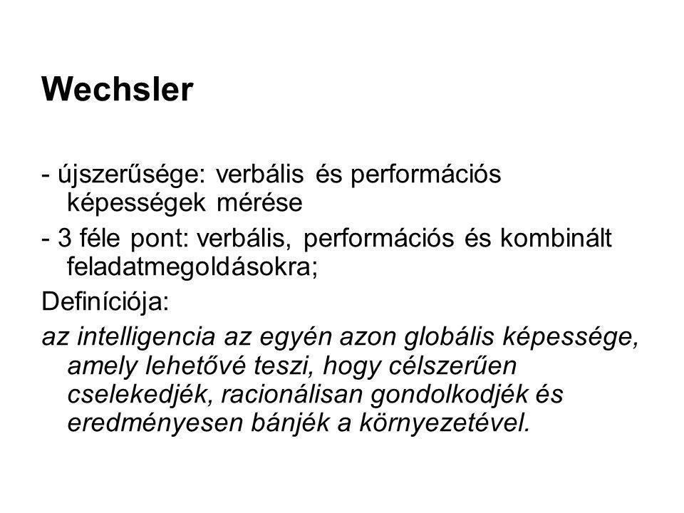 Wechsler - újszerűsége: verbális és performációs képességek mérése - 3 féle pont: verbális, performációs és kombinált feladatmegoldásokra; Definíciója