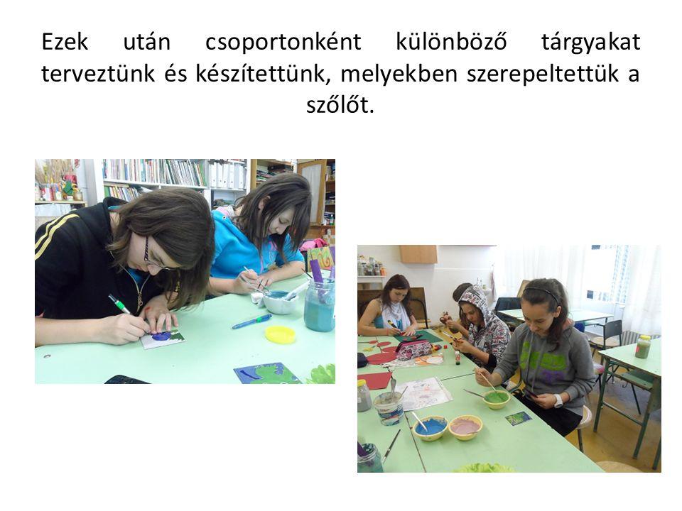 Ezek után csoportonként különböző tárgyakat terveztünk és készítettünk, melyekben szerepeltettük a szőlőt.