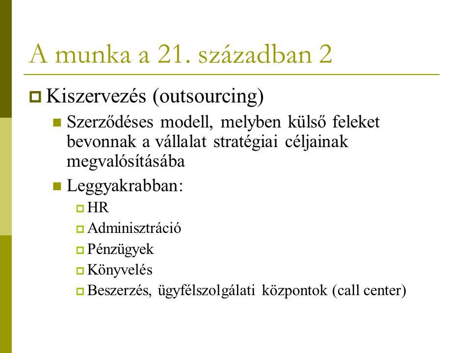 A munka a 21. században 2  Kiszervezés (outsourcing) Szerződéses modell, melyben külső feleket bevonnak a vállalat stratégiai céljainak megvalósításá